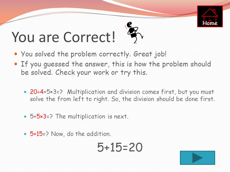 You are Correct! 5+15=20 You solved the problem correctly. Great job!