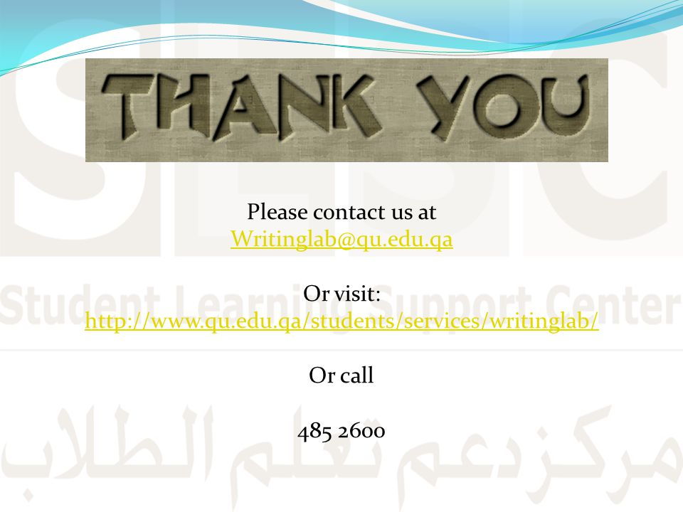 Please contact us at Writinglab@qu. edu. qa Or visit: http://www. qu