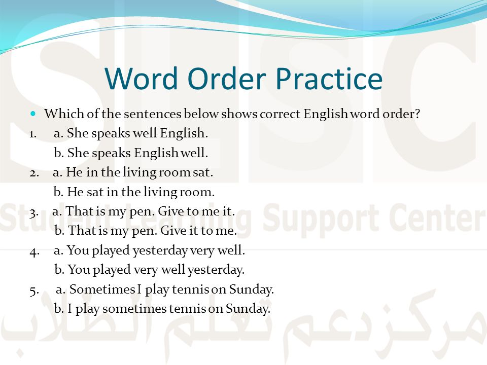 Word Order Practice Which of the sentences below shows correct English word order 1. a. She speaks well English.