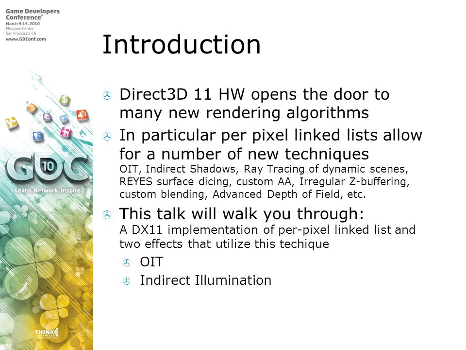 Introduction Direct3D 11 HW opens the door to many new rendering algorithms.