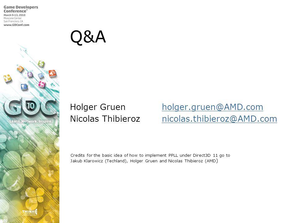 Q&A Holger Gruen holger.gruen@AMD.com Nicolas Thibieroz nicolas.thibieroz@AMD.com