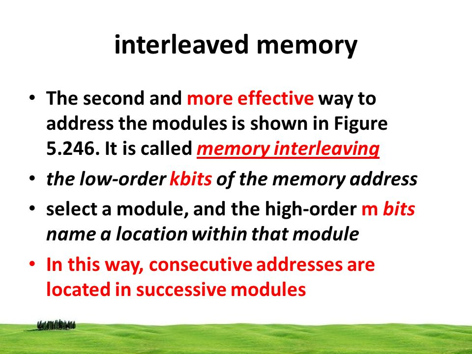 interleaved memory The second and more effective way to address the modules is shown in Figure 5.246. It is called memory interleaving.