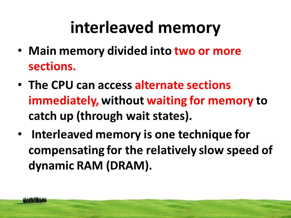 interleaved memory Main memory divided into two or more sections.
