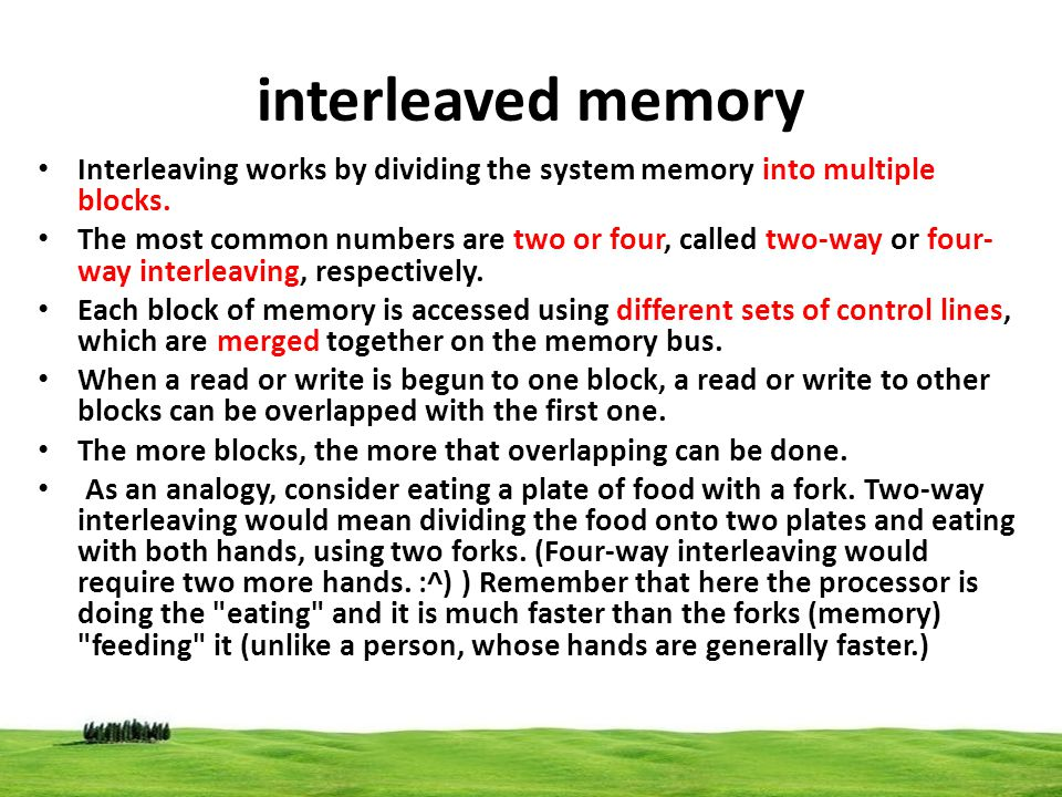 interleaved memory Interleaving works by dividing the system memory into multiple blocks.