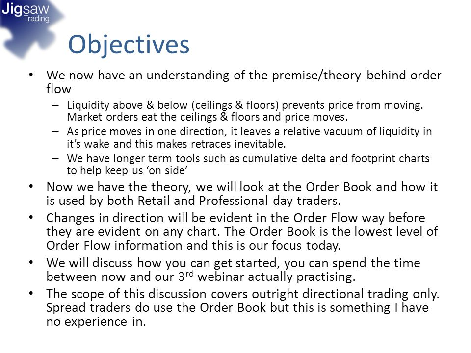 Objectives We now have an understanding of the premise/theory behind order flow.
