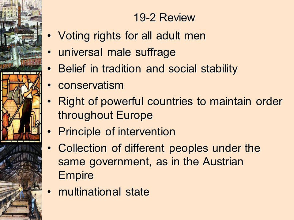 19-2 Review Voting rights for all adult men. universal male suffrage. Belief in tradition and social stability.