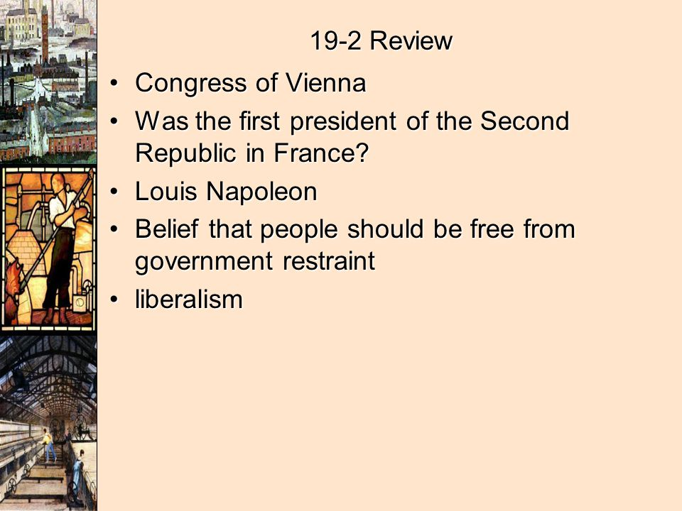 19-2 Review Congress of Vienna. Was the first president of the Second Republic in France Louis Napoleon.