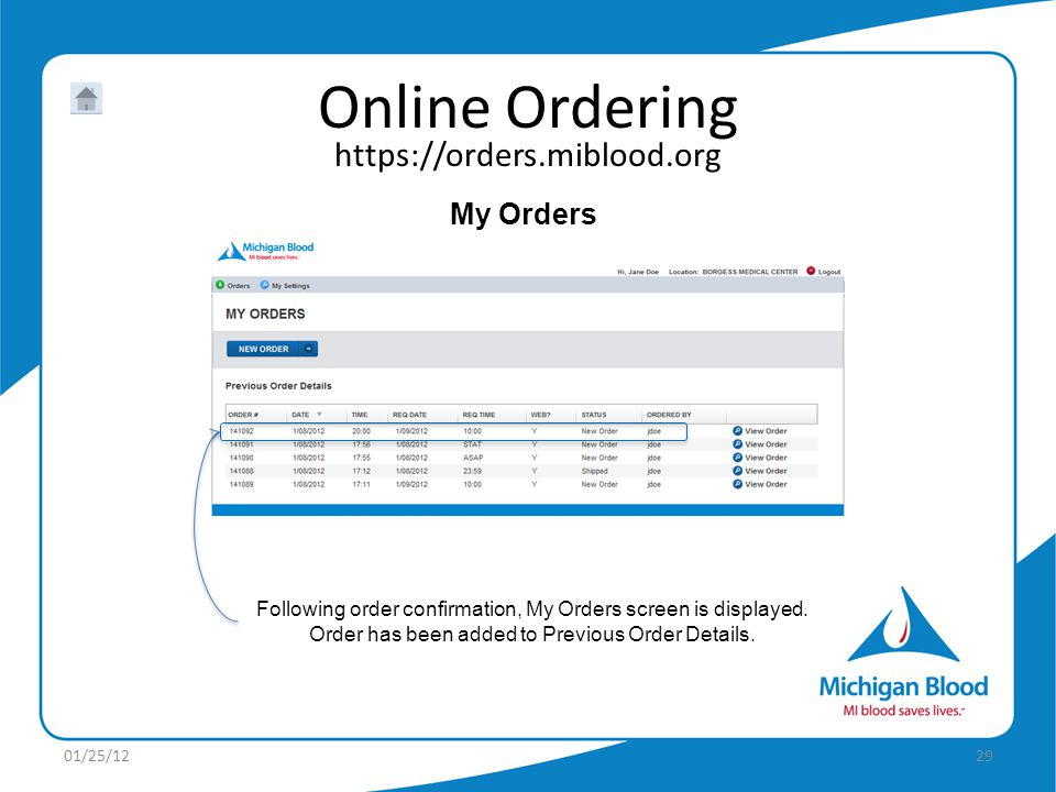My Orders Following order confirmation, My Orders screen is displayed. Order has been added to Previous Order Details.
