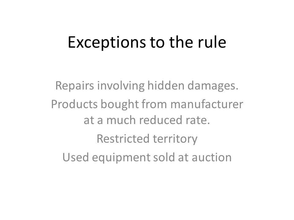 Exceptions to the rule Repairs involving hidden damages.
