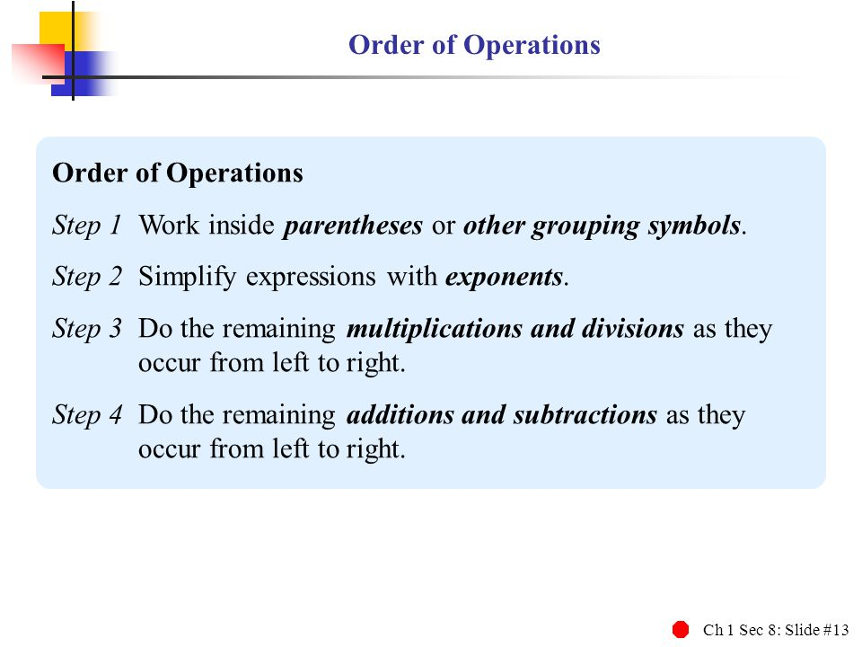Order of Operations Order of Operations. Step 1 Work inside parentheses or other grouping symbols.