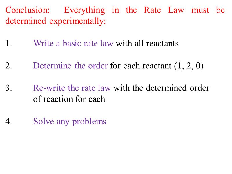 Conclusion: Everything in the Rate Law must be determined experimentally: