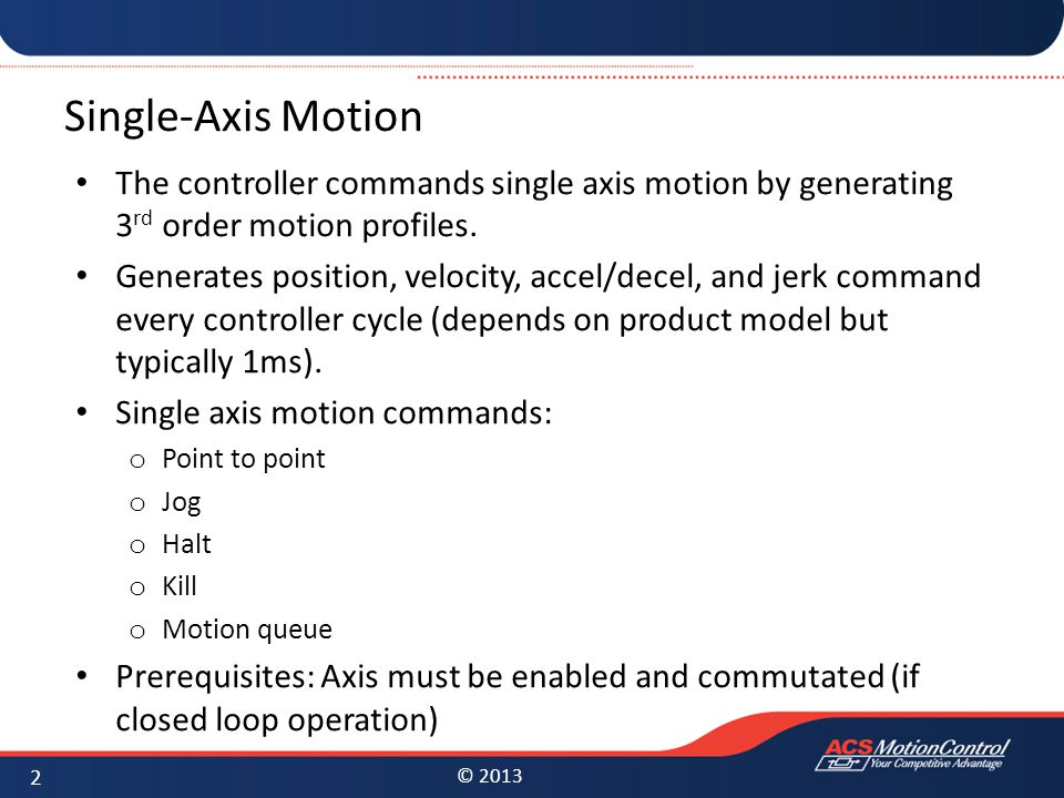 Single-Axis Motion The controller commands single axis motion by generating 3rd order motion profiles.