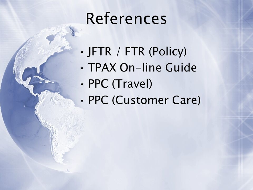 References JFTR / FTR (Policy) TPAX On-line Guide PPC (Travel)