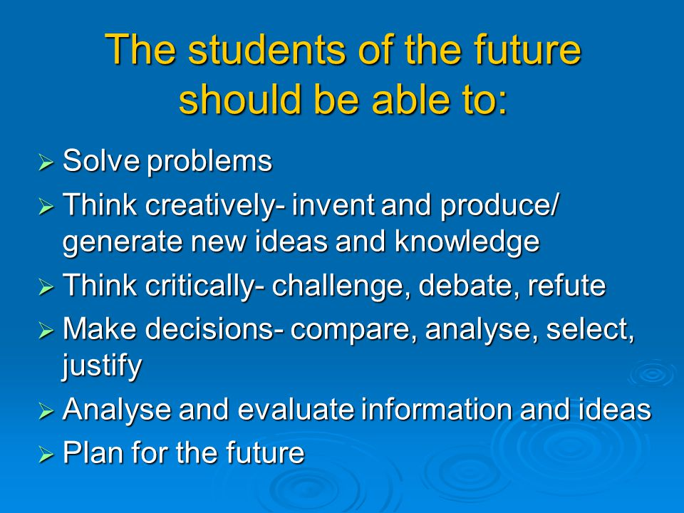 The students of the future should be able to: