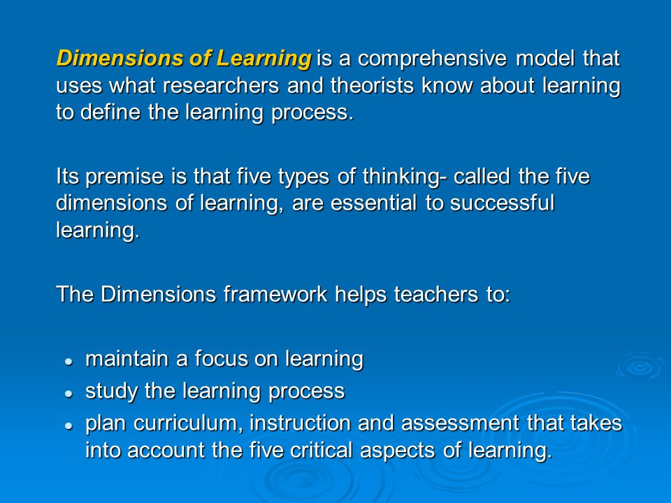 Dimensions of Learning is a comprehensive model that uses what researchers and theorists know about learning to define the learning process.