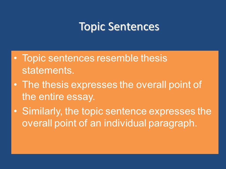 Topic Sentences Topic sentences resemble thesis statements.