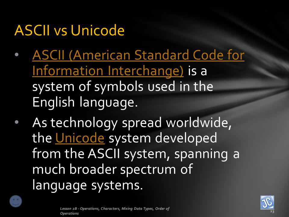 ASCII vs Unicode ASCII (American Standard Code for Information Interchange) is a system of symbols used in the English language.