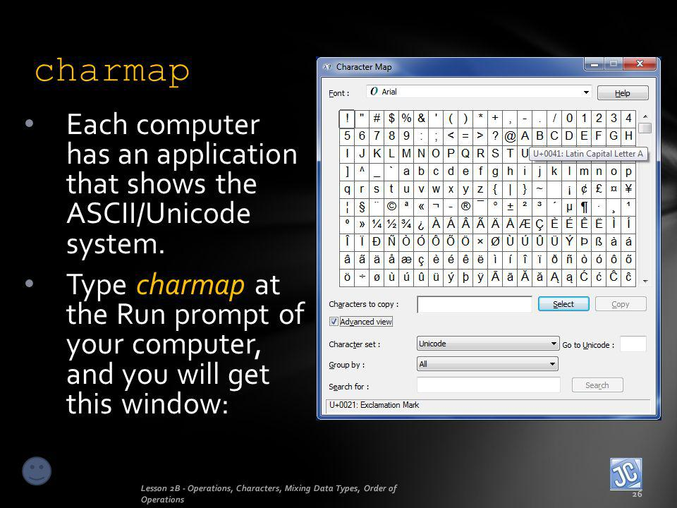charmap Each computer has an application that shows the ASCII/Unicode system.
