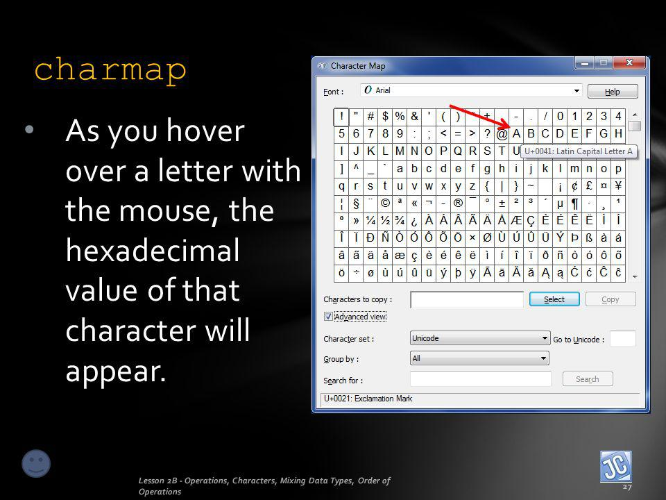 charmap As you hover over a letter with the mouse, the hexadecimal value of that character will appear.