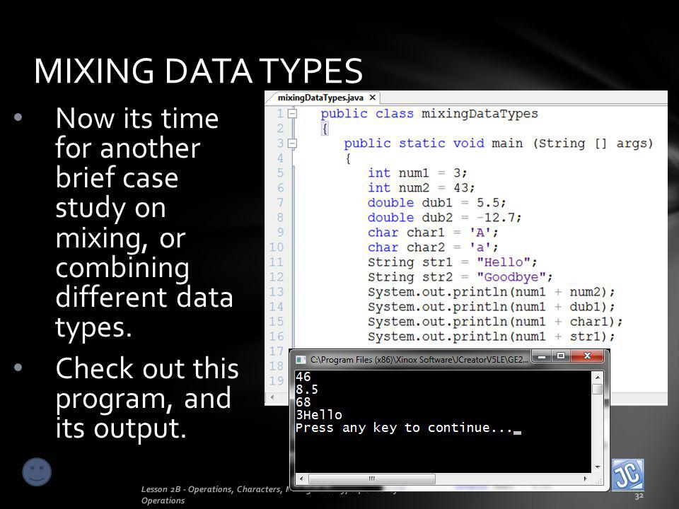 MIXING DATA TYPES Now its time for another brief case study on mixing, or combining different data types.