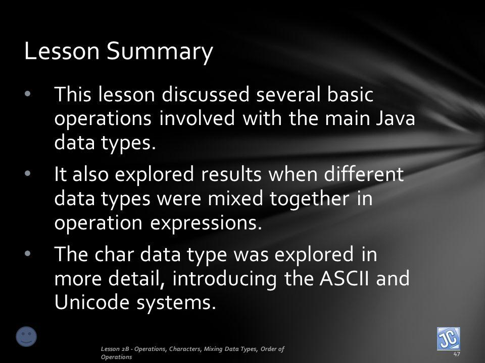 Lesson Summary This lesson discussed several basic operations involved with the main Java data types.