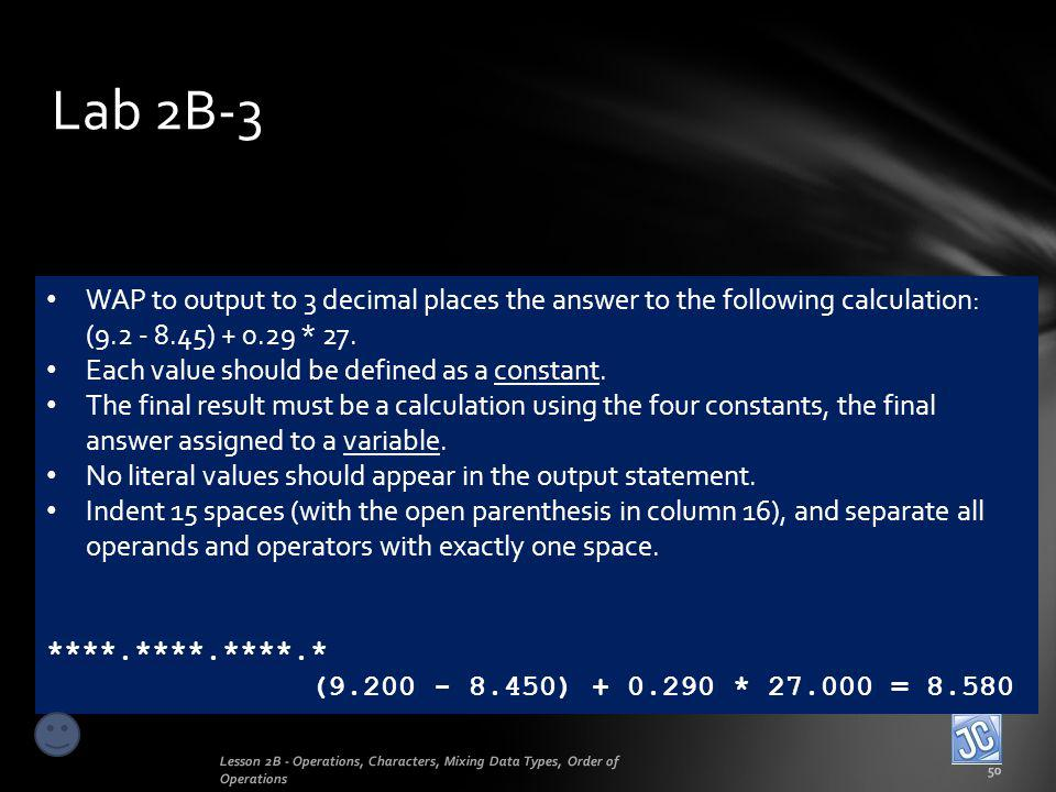 Lab 2B-3 WAP to output to 3 decimal places the answer to the following calculation: (9.2 - 8.45) + 0.29 * 27.