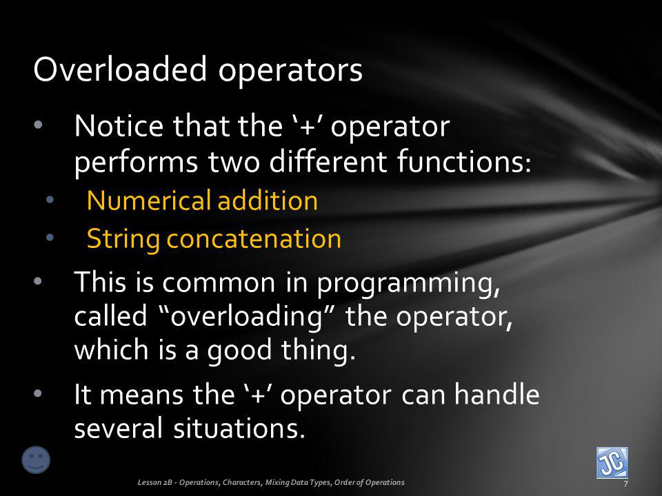 Overloaded operators Notice that the '+' operator performs two different functions: Numerical addition.