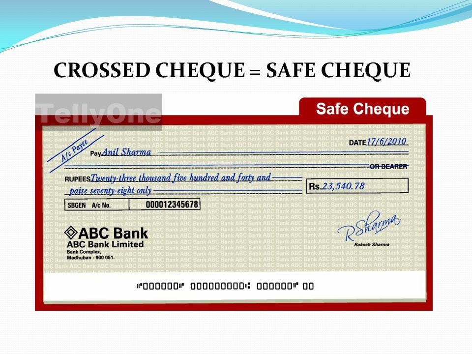CROSSED CHEQUE = SAFE CHEQUE