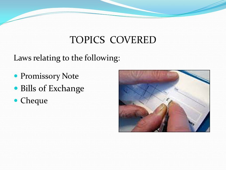 TOPICS COVERED Bills of Exchange Laws relating to the following: