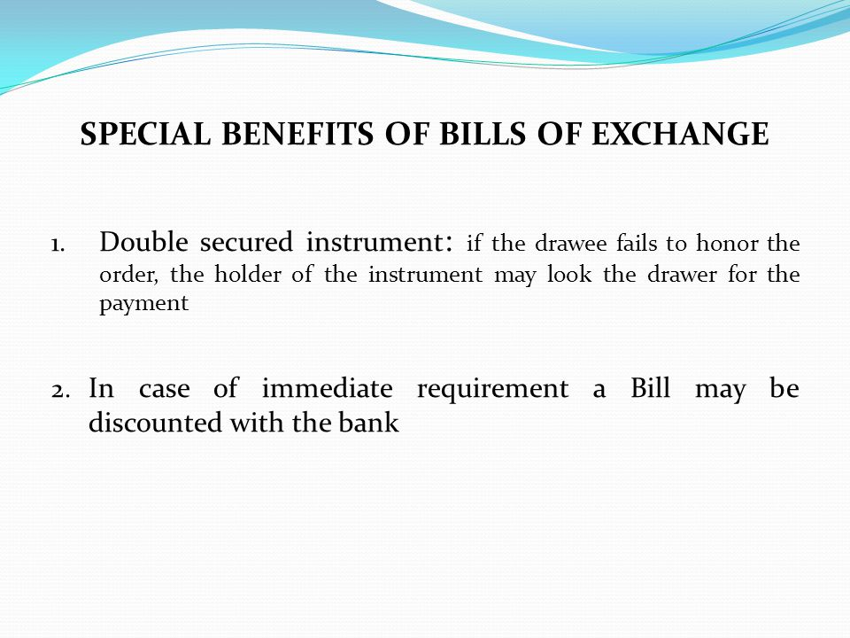 SPECIAL BENEFITS OF BILLS OF EXCHANGE