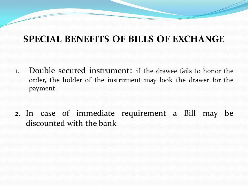 SPECIAL BENEFITS OF BILLS OF EXCHANGE