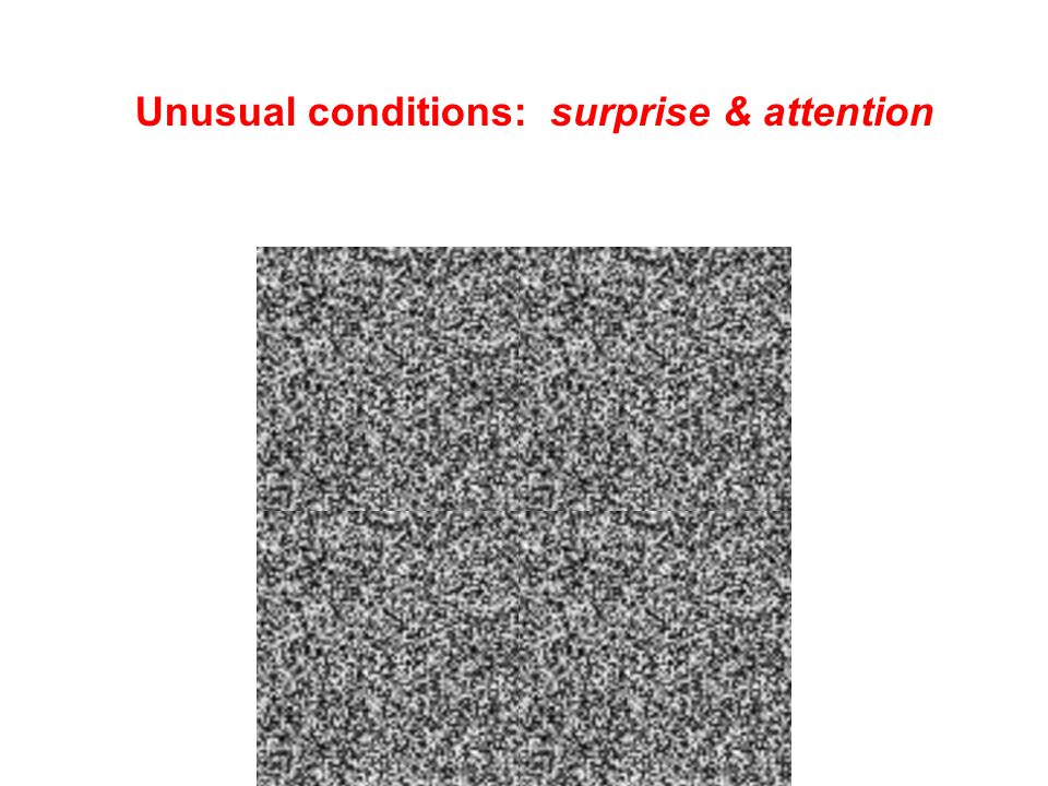 Unusual conditions: surprise & attention