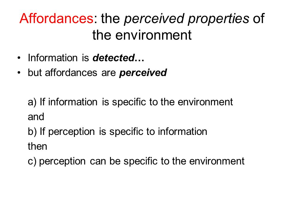 Affordances: the perceived properties of the environment