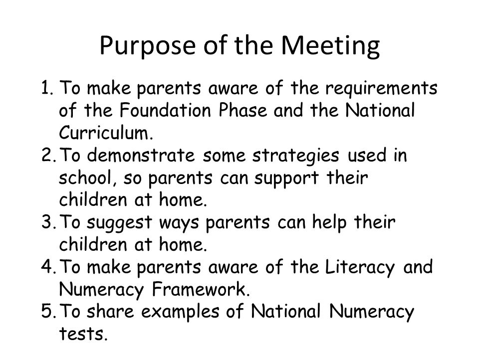 Purpose of the Meeting To make parents aware of the requirements of the Foundation Phase and the National Curriculum.