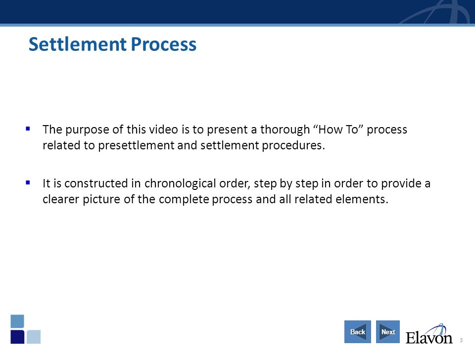 Settlement Process The purpose of this video is to present a thorough How To process related to presettlement and settlement procedures.