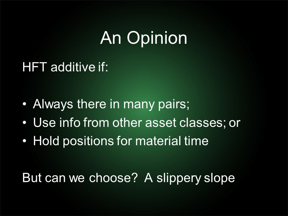 An Opinion HFT additive if: Always there in many pairs;
