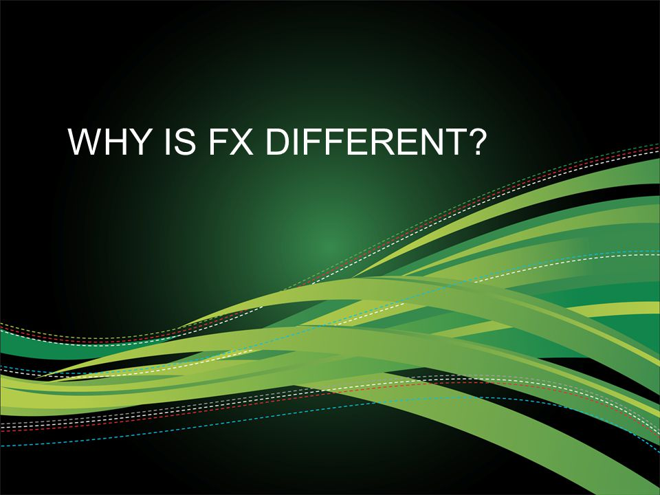 Why is FX Different