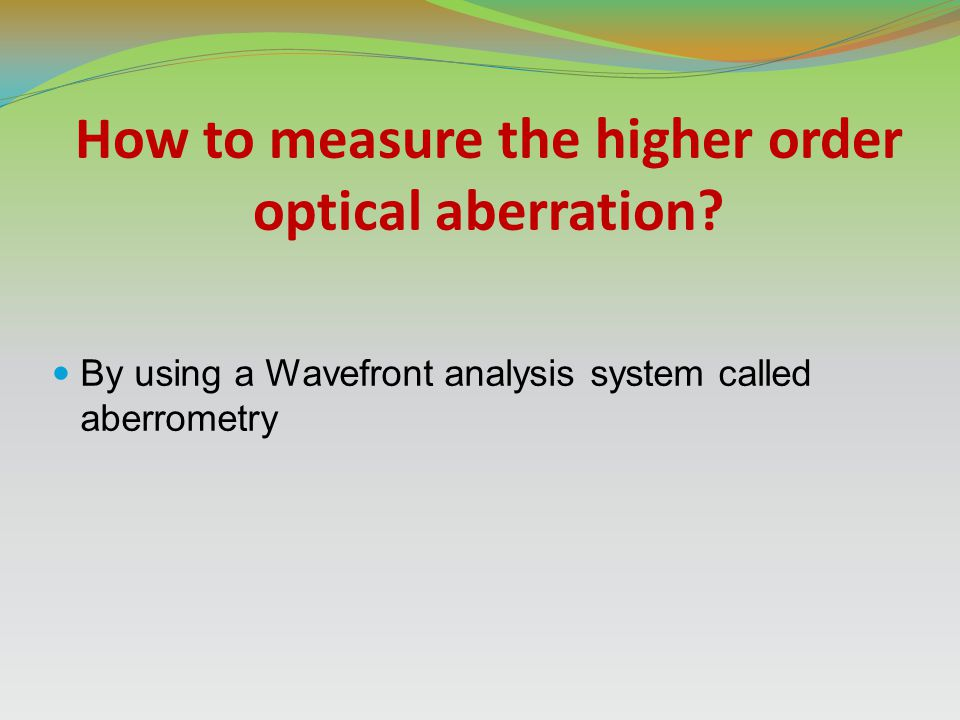 How to measure the higher order optical aberration