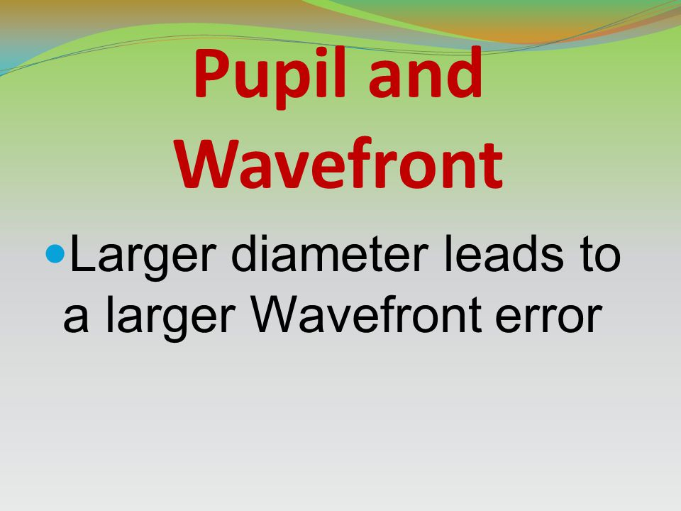 Pupil and Wavefront Larger diameter leads to a larger Wavefront error