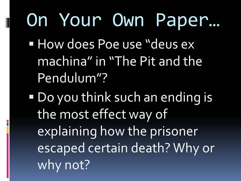On Your Own Paper… How does Poe use deus ex machina in The Pit and the Pendulum