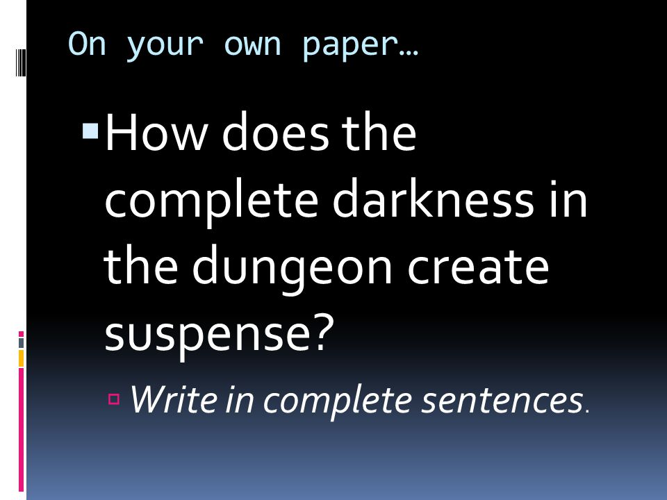 How does the complete darkness in the dungeon create suspense