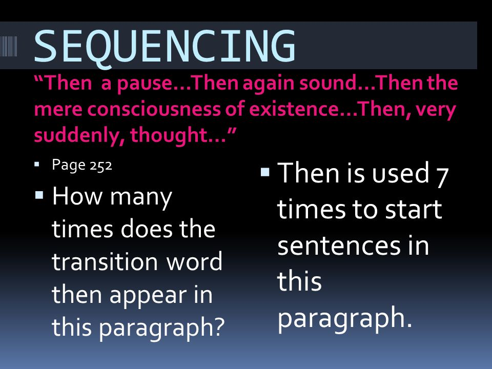 SEQUENCING Then is used 7 times to start sentences in this paragraph.