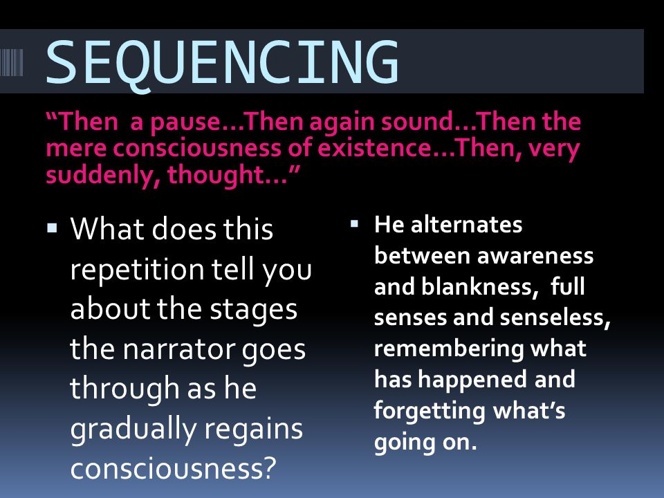 SEQUENCING Then a pause…Then again sound…Then the mere consciousness of existence…Then, very suddenly, thought…