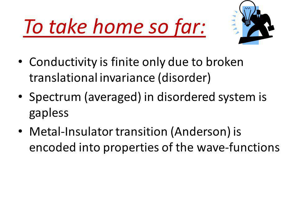 To take home so far: Conductivity is finite only due to broken translational invariance (disorder)