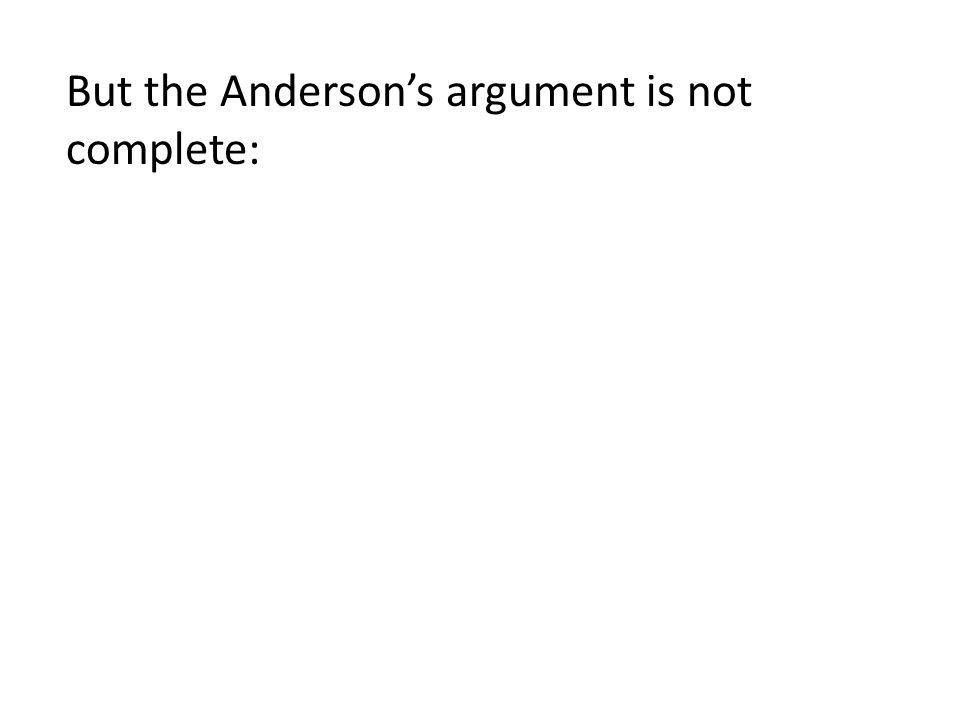 But the Anderson's argument is not complete: