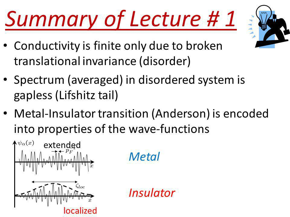 Summary of Lecture # 1 Conductivity is finite only due to broken translational invariance (disorder)