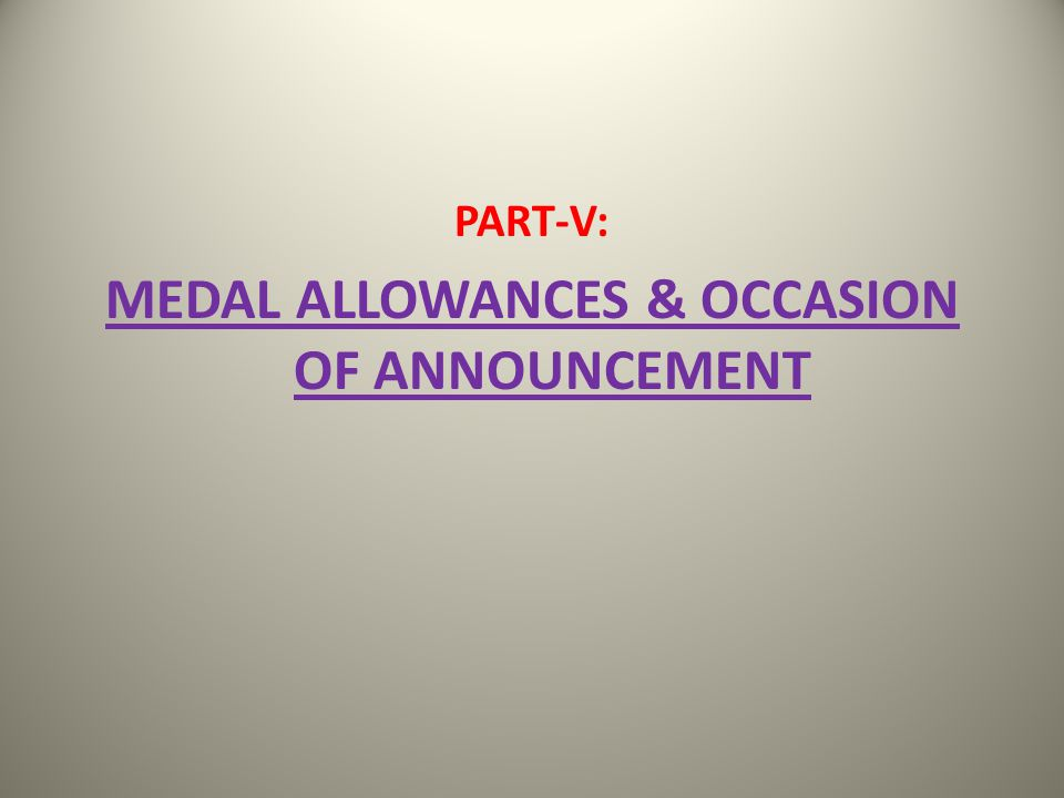 MEDAL ALLOWANCES & OCCASION OF ANNOUNCEMENT