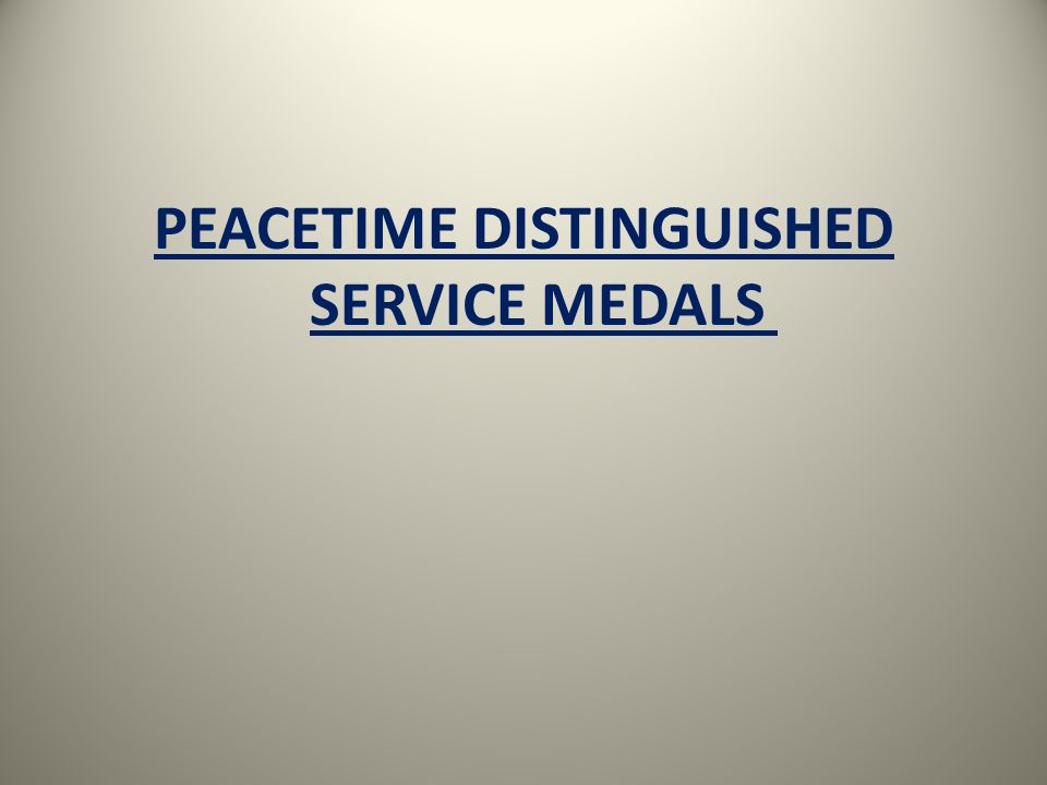 PEACETIME DISTINGUISHED SERVICE MEDALS