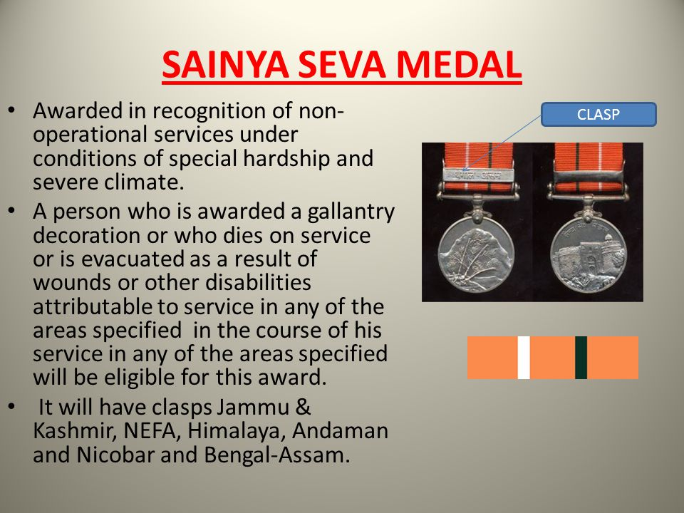 SAINYA SEVA MEDAL Awarded in recognition of non-operational services under conditions of special hardship and severe climate.