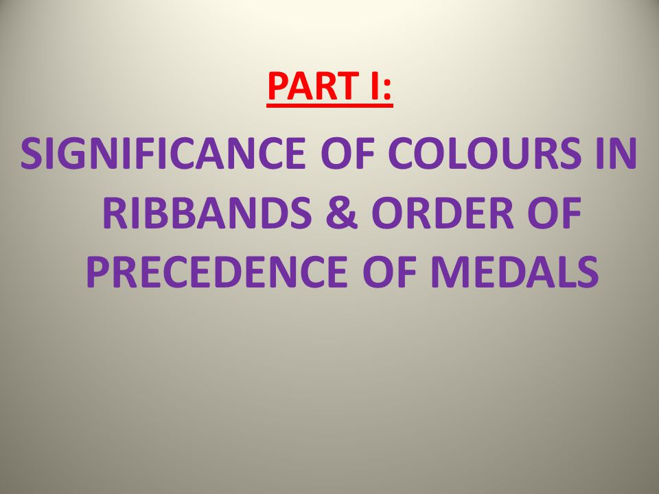 SIGNIFICANCE OF COLOURS IN RIBBANDS & ORDER OF PRECEDENCE OF MEDALS